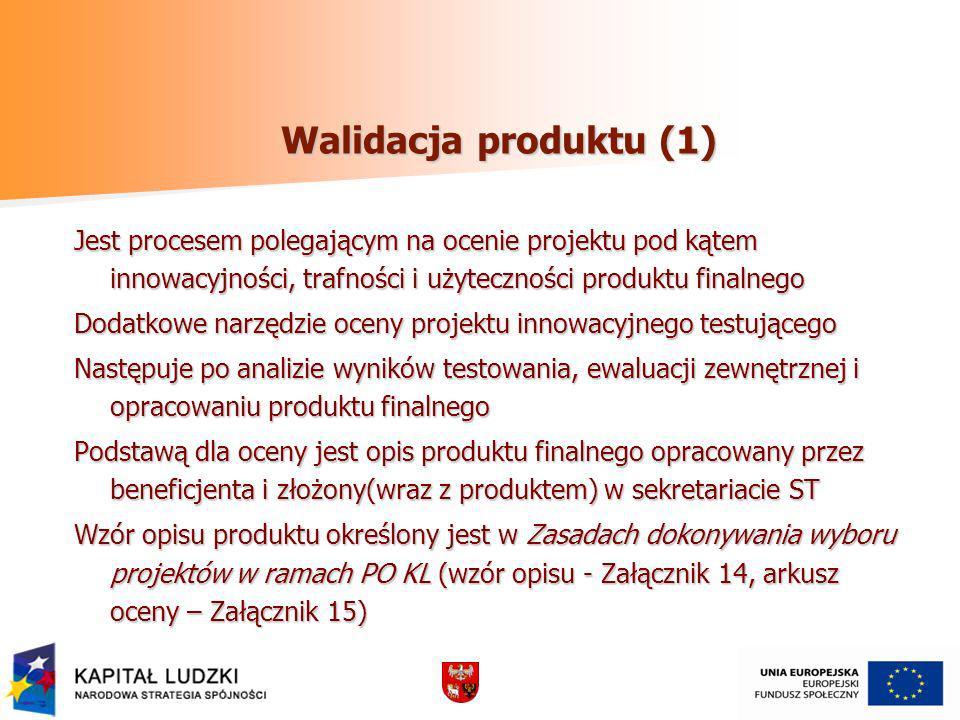 Walidacja produktu (1) Jest procesem polegającym na ocenie projektu pod kątem innowacyjności, trafności i użyteczności produktu finalnego Dodatkowe na