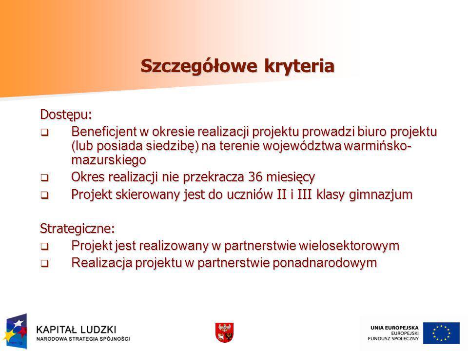 Szczegółowe kryteria Dostępu: Beneficjent w okresie realizacji projektu prowadzi biuro projektu (lub posiada siedzibę) na terenie województwa warmińsk