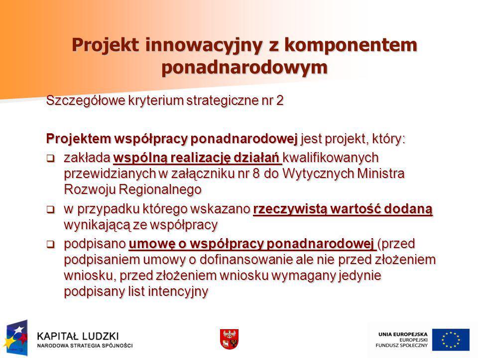 Projekt innowacyjny z komponentem ponadnarodowym Szczegółowe kryterium strategiczne nr 2 Projektem współpracy ponadnarodowej jest projekt, który: zakł