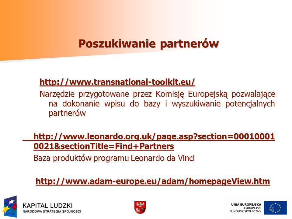 49 Poszukiwanie partnerów http://www.transnational-toolkit.eu/ Narzędzie przygotowane przez Komisję Europejską pozwalające na dokonanie wpisu do bazy i wyszukiwanie potencjalnych partnerów http://www.leonardo.org.uk/page.asp?section=00010001 0021&sectionTitle=Find+Partners http://www.leonardo.org.uk/page.asp?section=00010001 0021&sectionTitle=Find+Partners Baza produktów programu Leonardo da Vinci http://www.adam-europe.eu/adam/homepageView.htm http://www.adam-europe.eu/adam/homepageView.htm http://www.adam-europe.eu/adam/homepageView.htm