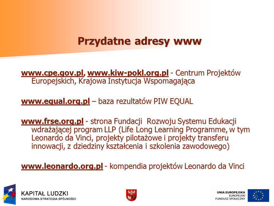50 Przydatne adresy www www.cpe.gov.plwww.cpe.gov.pl, www.kiw-pokl.org.pl - Centrum Projektów Europejskich, Krajowa Instytucja Wspomagająca www.kiw-po