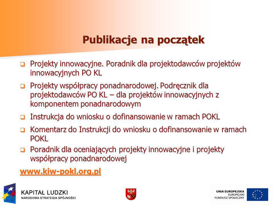 52 Publikacje na początek Projekty innowacyjne. Poradnik dla projektodawców projektów innowacyjnych PO KL Projekty innowacyjne. Poradnik dla projektod