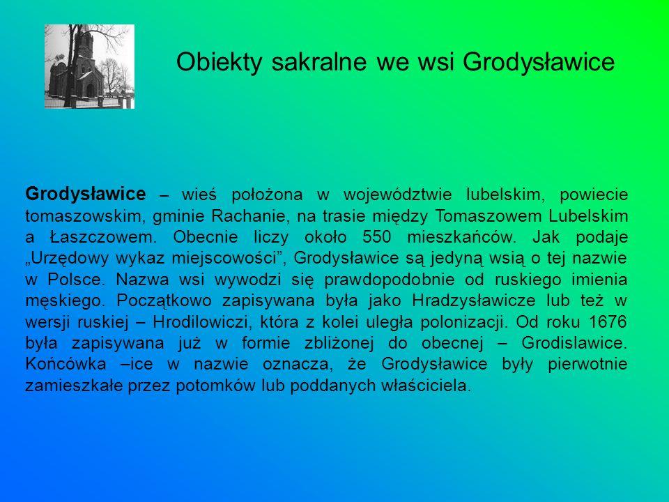 Grodysławice – wieś położona w województwie lubelskim, powiecie tomaszowskim, gminie Rachanie, na trasie między Tomaszowem Lubelskim a Łaszczowem. Obe