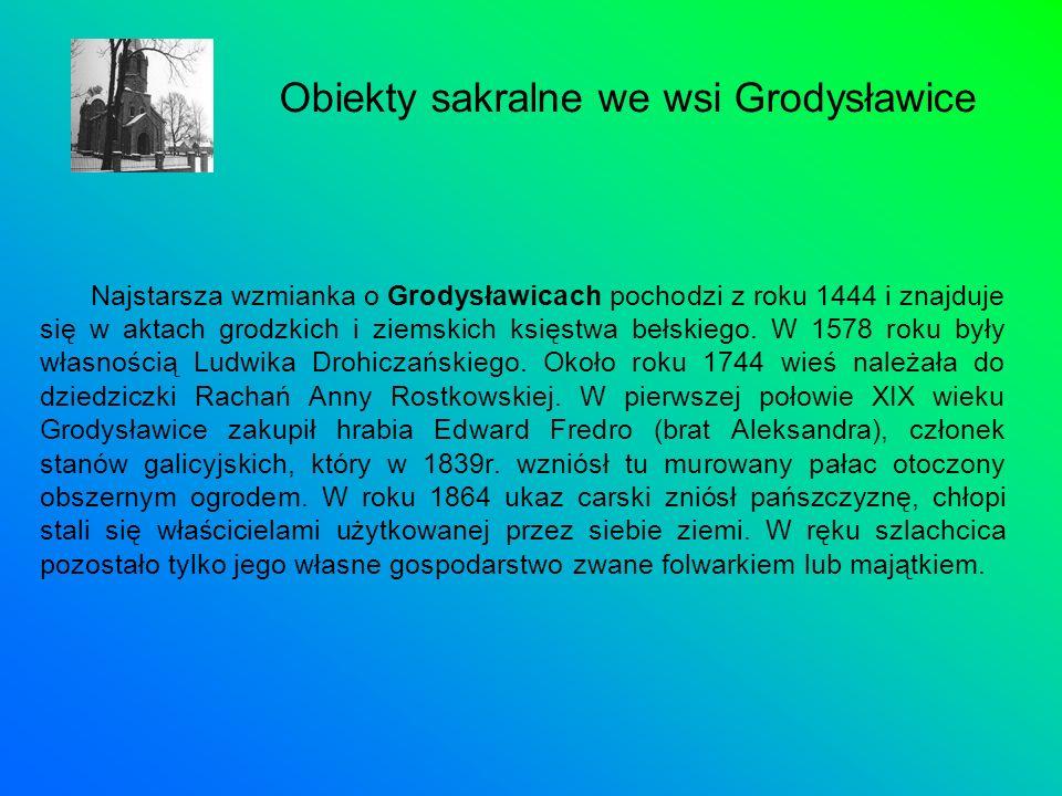 Najstarsza wzmianka o Grodysławicach pochodzi z roku 1444 i znajduje się w aktach grodzkich i ziemskich księstwa bełskiego. W 1578 roku były własności