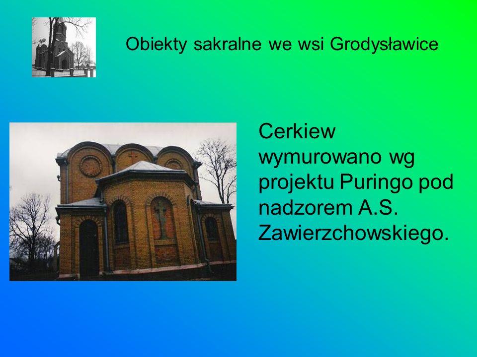 Cerkiew wymurowano wg projektu Puringo pod nadzorem A.S. Zawierzchowskiego. Obiekty sakralne we wsi Grodysławice