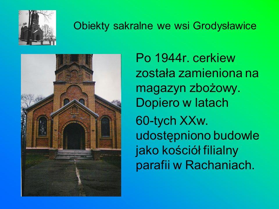 Po 1944r. cerkiew została zamieniona na magazyn zbożowy. Dopiero w latach 60-tych XXw. udostępniono budowle jako kościół filialny parafii w Rachaniach