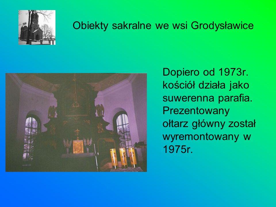 Dopiero od 1973r. kościół działa jako suwerenna parafia. Prezentowany ołtarz główny został wyremontowany w 1975r. Obiekty sakralne we wsi Grodysławice