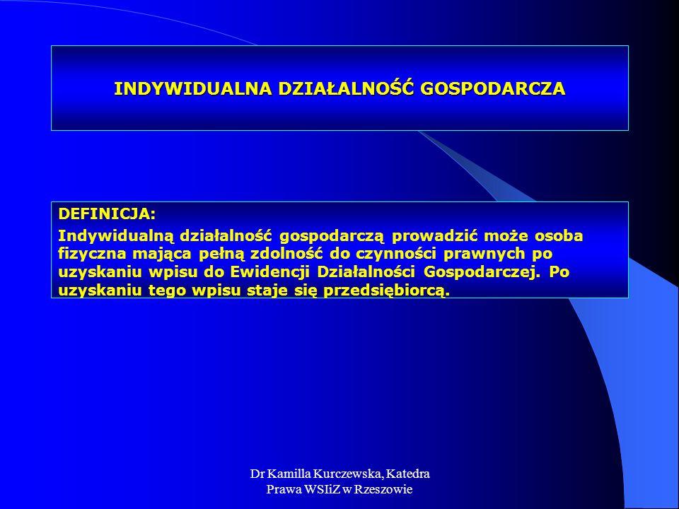 Dr Kamilla Kurczewska, Katedra Prawa WSIiZ w Rzeszowie INDYWIDUALNA DZIAŁALNOŚĆ GOSPODARCZA DEFINICJA: Indywidualną działalność gospodarczą prowadzić