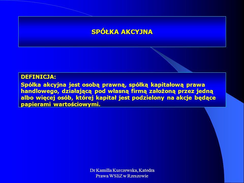 Dr Kamilla Kurczewska, Katedra Prawa WSIiZ w Rzeszowie SPÓŁKA AKCYJNA DEFINICJA: Spółka akcyjna jest osobą prawną, spółką kapitałową prawa handlowego,