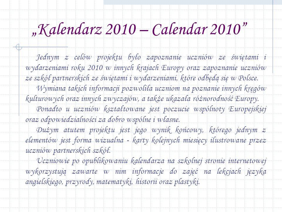 Jednym z celów projektu było zapoznanie uczniów ze świętami i wydarzeniami roku 2010 w innych krajach Europy oraz zapoznanie uczniów ze szkół partnerskich ze świętami i wydarzeniami, które odbędą się w Polsce.