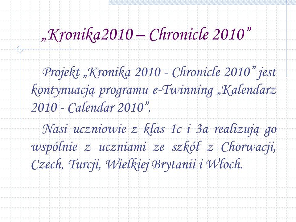 Kronika2010 – Chronicle 2010 Projekt Kronika 2010 - Chronicle 2010 jest kontynuacją programu e-Twinning Kalendarz 2010 - Calendar 2010.