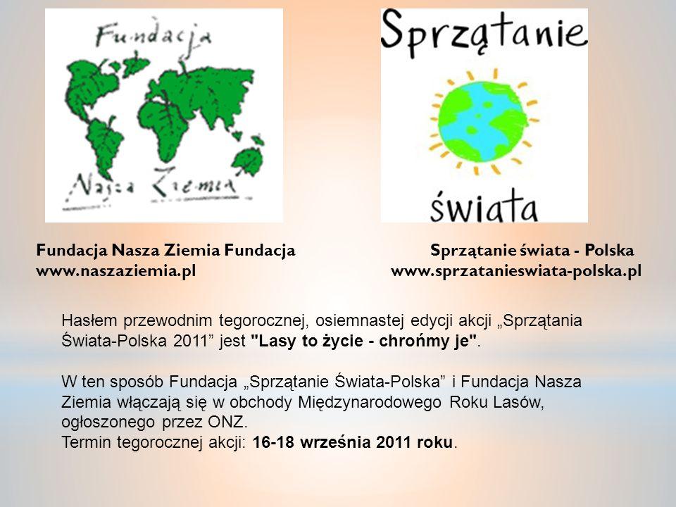 Fundacja Nasza Ziemia Fundacja Sprzątanie świata - Polska www.naszaziemia.pl www.sprzatanieswiata-polska.pl Hasłem przewodnim tegorocznej, osiemnastej