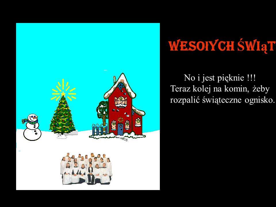 Mamy już świąteczny nastrój. Teraz kliknij choinkę, żeby włączyć lampki……. Weso ł ych Ś wi ą t