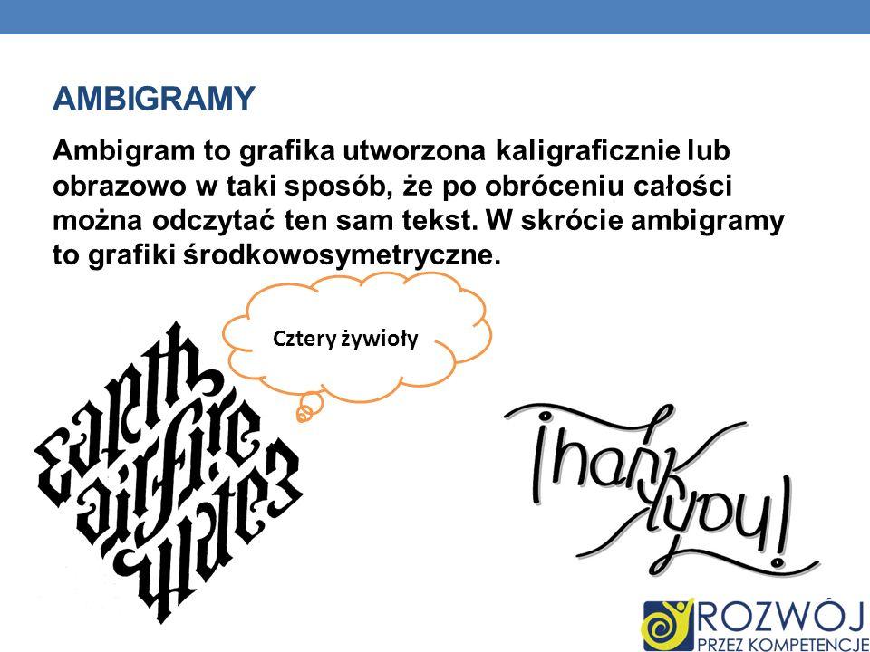 Ambigram to grafika utworzona kaligraficznie lub obrazowo w taki sposób, że po obróceniu całości można odczytać ten sam tekst. W skrócie ambigramy to