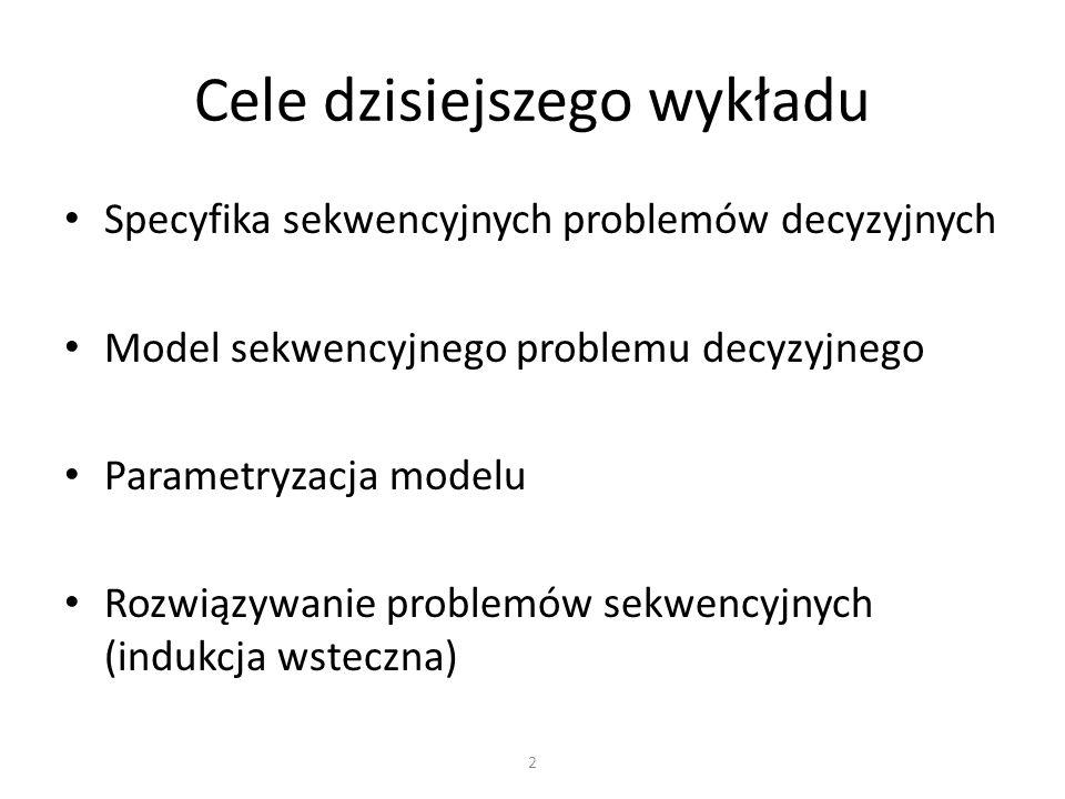 Specyfika sekwencyjnych problemów decyzyjnych Model sekwencyjnego problemu decyzyjnego Parametryzacja modelu Rozwiązywanie problemów sekwencyjnych (in