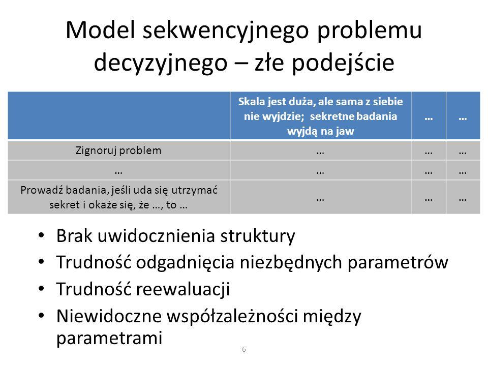 Elementy modelu: – struktura (dostępne działania, następstwo czasowe) – parametry (prawdopodobieństwa, koszty, wypłaty) Struktura: drzewo decyzyjne – graf (nieskierowany, spójny, acykliczny) – korzeń reprezentuje początek sytuacji decyzyjnej – wierzchołki reprezentują moment oczekiwania lub zakończenie problemu – wierzchołki: decyzyjne, losowe, końcowe – krawędzie między wierzchołkami reprezentują działania/reakcje – odległość wierzchołków od korzenia reprezentuje następstwo czasowe Model sekwencyjnego problemu decyzyjnego – drzewa decyzyjne 7