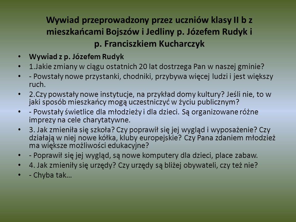 Wywiad przeprowadzony przez uczniów klasy II b z mieszkańcami Bojszów i Jedliny p. Józefem Rudyk i p. Franciszkiem Kucharczyk Wywiad z p. Józefem Rudy