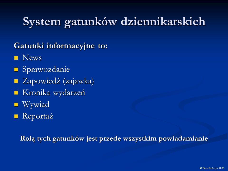 System gatunków dziennikarskich Gatunki informacyjne to: News News Sprawozdanie Sprawozdanie Zapowiedź (zajawka) Zapowiedź (zajawka) Kronika wydarzeń