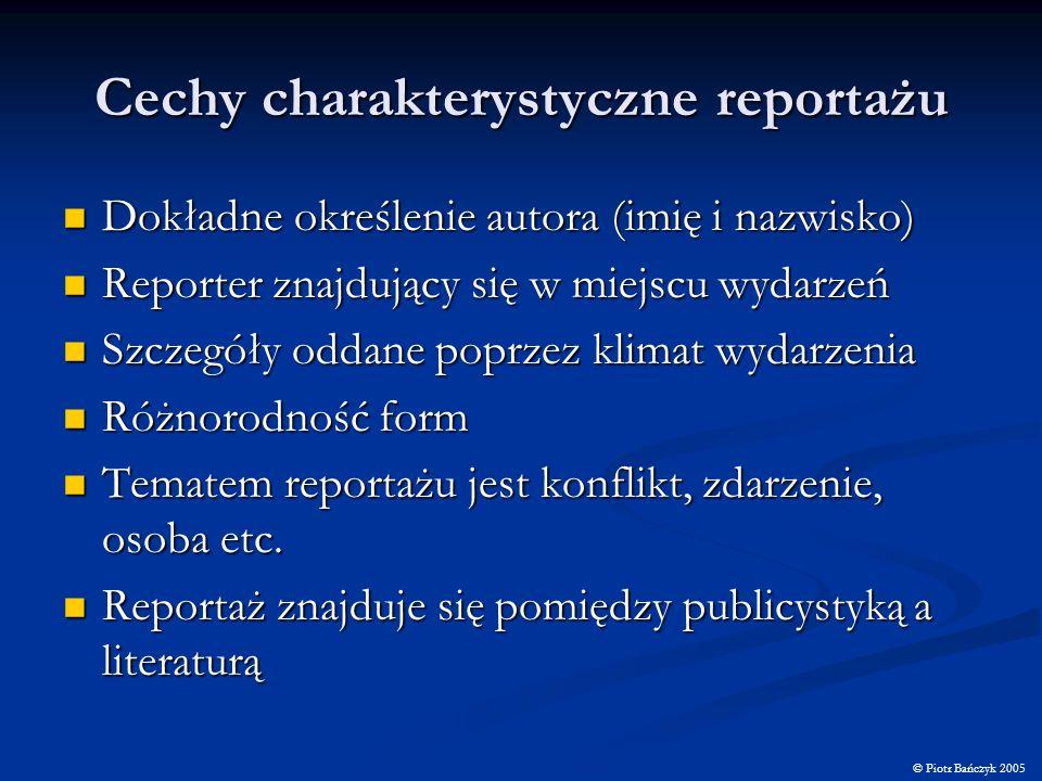 Cechy charakterystyczne reportażu Dokładne określenie autora (imię i nazwisko) Dokładne określenie autora (imię i nazwisko) Reporter znajdujący się w