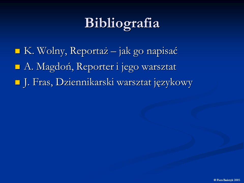 Bibliografia K. Wolny, Reportaż – jak go napisać K. Wolny, Reportaż – jak go napisać A. Magdoń, Reporter i jego warsztat A. Magdoń, Reporter i jego wa