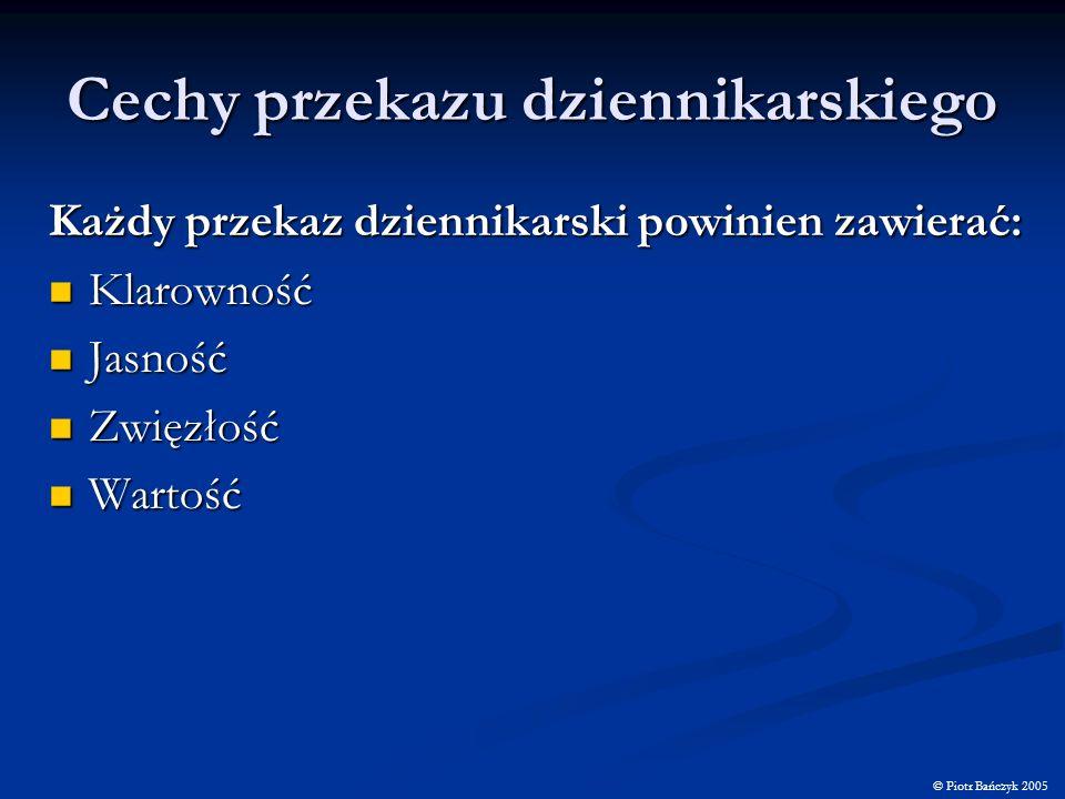 Cechy przekazu dziennikarskiego © Piotr Bańczyk 2005 Przekaz dziennikarski powinien odpowiadać na pytania: Kto.