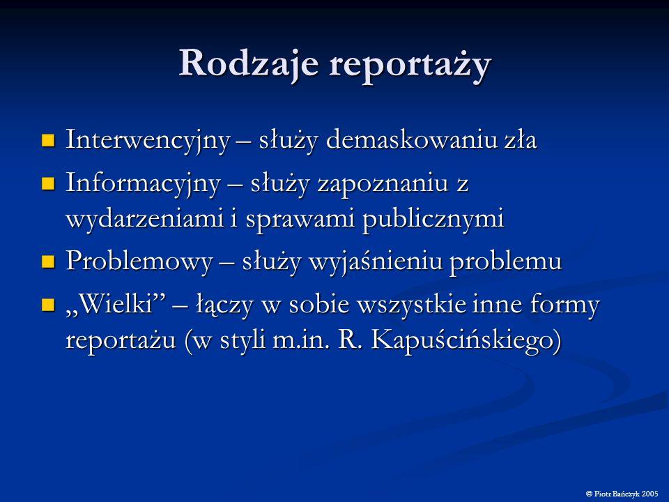 Rodzaje reportaży Interwencyjny – służy demaskowaniu zła Interwencyjny – służy demaskowaniu zła Informacyjny – służy zapoznaniu z wydarzeniami i spraw