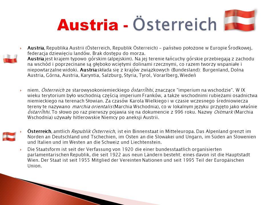 Austria, Republika Austrii (Österreich, Republik Österreich) - państwo położone w Europie Środkowej, federacja dziewięciu landów.