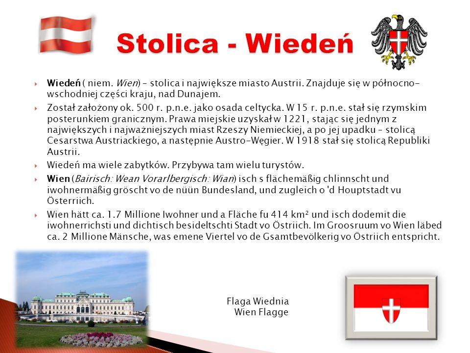 Wiedeń ( niem.Wien) – stolica i największe miasto Austrii.