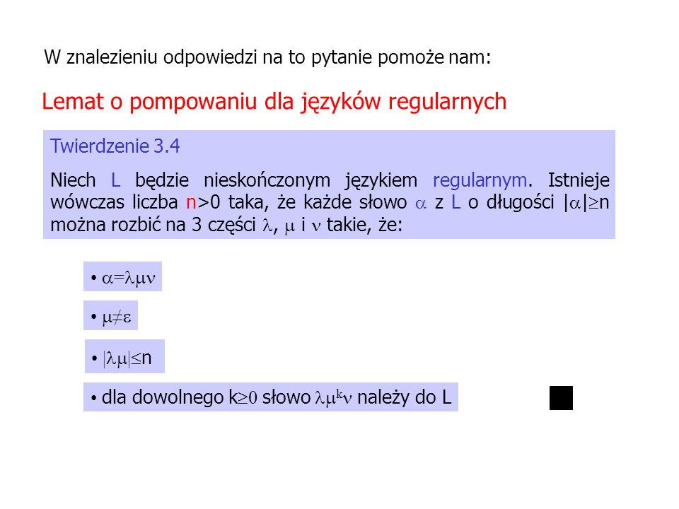 Twierdzenie 3.4 Niech L będzie nieskończonym językiem regularnym. Istnieje wówczas liczba n>0 taka, że każde słowo z L o długości | | n można rozbić n
