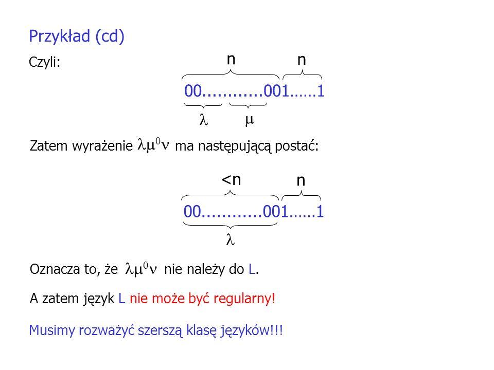 Przykład (cd) Czyli: 00............001……1 n n Zatem wyrażenie ma następującą postać: 00............001……1 <n n 0 Oznacza to, że 0 nie należy do L. A z