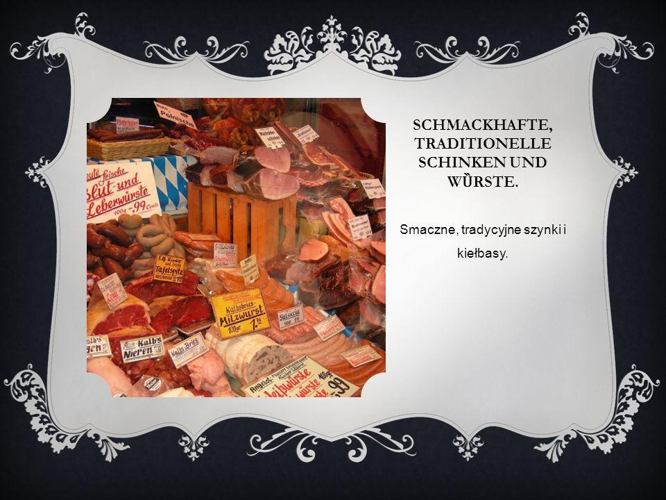 SCHMACKHAFTE, TRADITIONELLE SCHINKEN UND W Ȕ RSTE. Smaczne, tradycyjne szynki i kiełbasy.