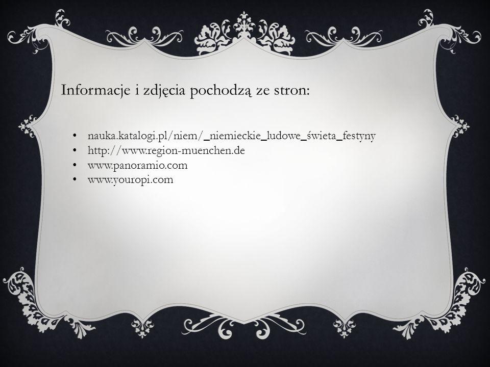 Informacje i zdjęcia pochodzą ze stron: nauka.katalogi.pl/niem/_niemieckie_ludowe_świeta_festyny http://www.region-muenchen.de www.panoramio.com www.y