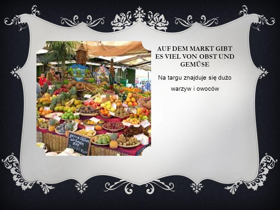 AUF DEM MARKT GIBT ES VIEL VON OBST UND GEMÜSE Na targu znajduje się dużo warzyw i owoców