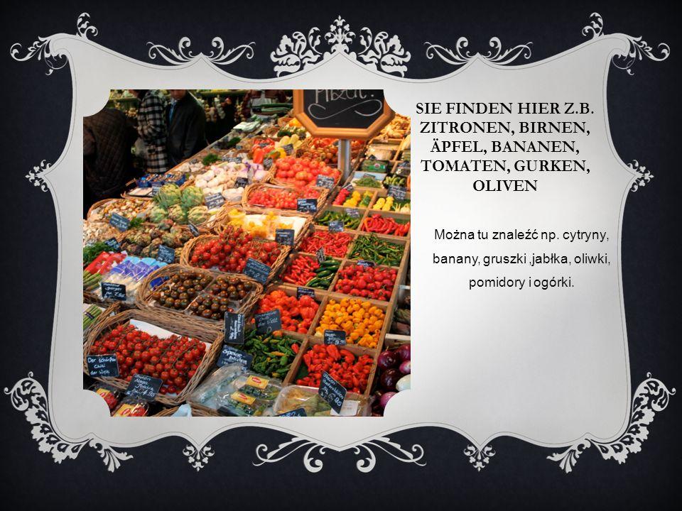 SIE FINDEN HIER Z.B. ZITRONEN, BIRNEN, ÄPFEL, BANANEN, TOMATEN, GURKEN, OLIVEN Można tu znaleźć np. cytryny, banany, gruszki,jabłka, oliwki, pomidory