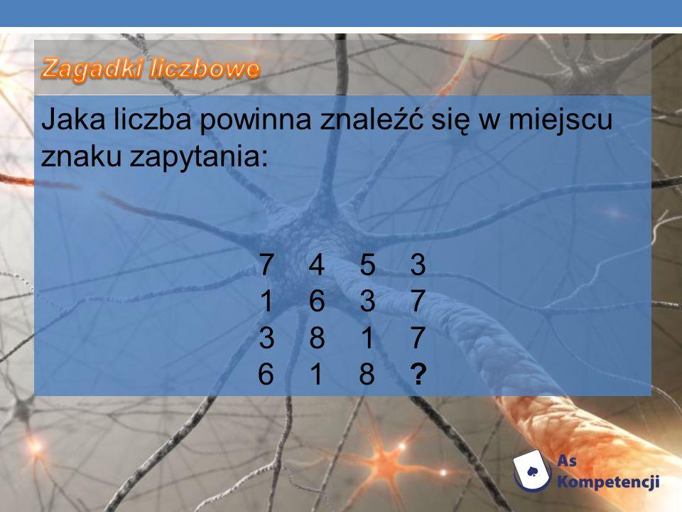 Jaka liczba powinna znaleźć się w miejscu znaku zapytania: 7 4 5 3 1 6 3 7 3 8 1 7 6 1 8 ?