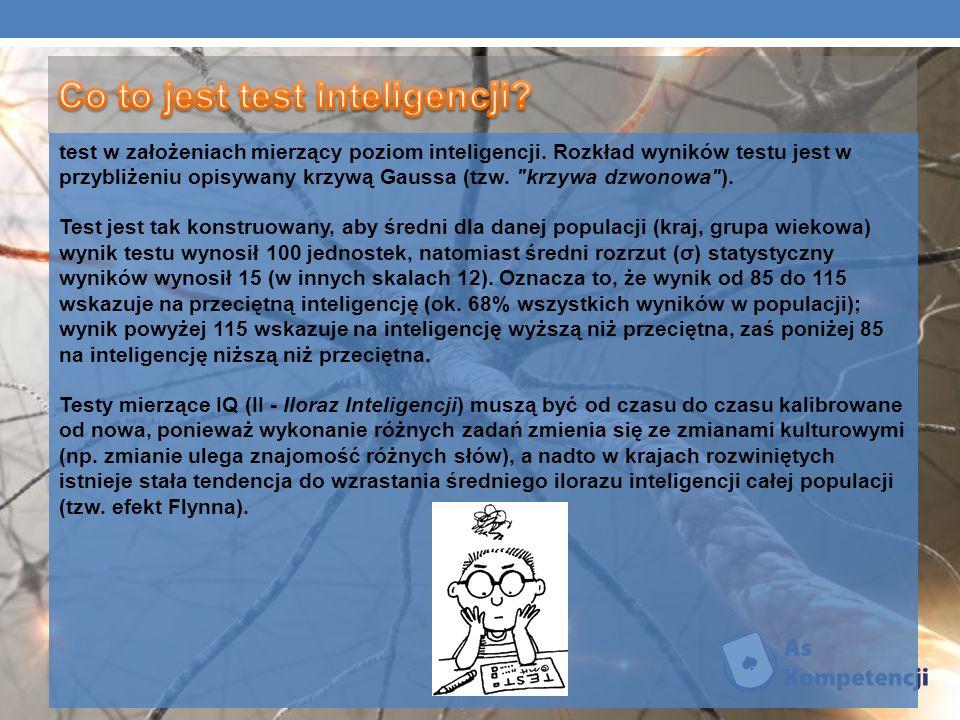 Współczesne testy IQ zazwyczaj dobrze potrafią ustalić poziom wykonania zdefiniowanych umiejętności kognitywnych (sprawność językowa, arytmetyczna, skojarzeniowa, analityczna i przestrzenna) w formie krótkich zadań, przy czym zadania badające określone umiejętności są przemieszane tak, aby nie nużyć badanych osób.
