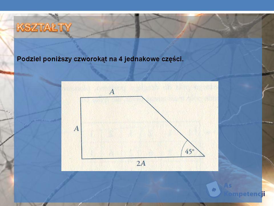 Podziel poniższy czworokąt na 4 jednakowe części.