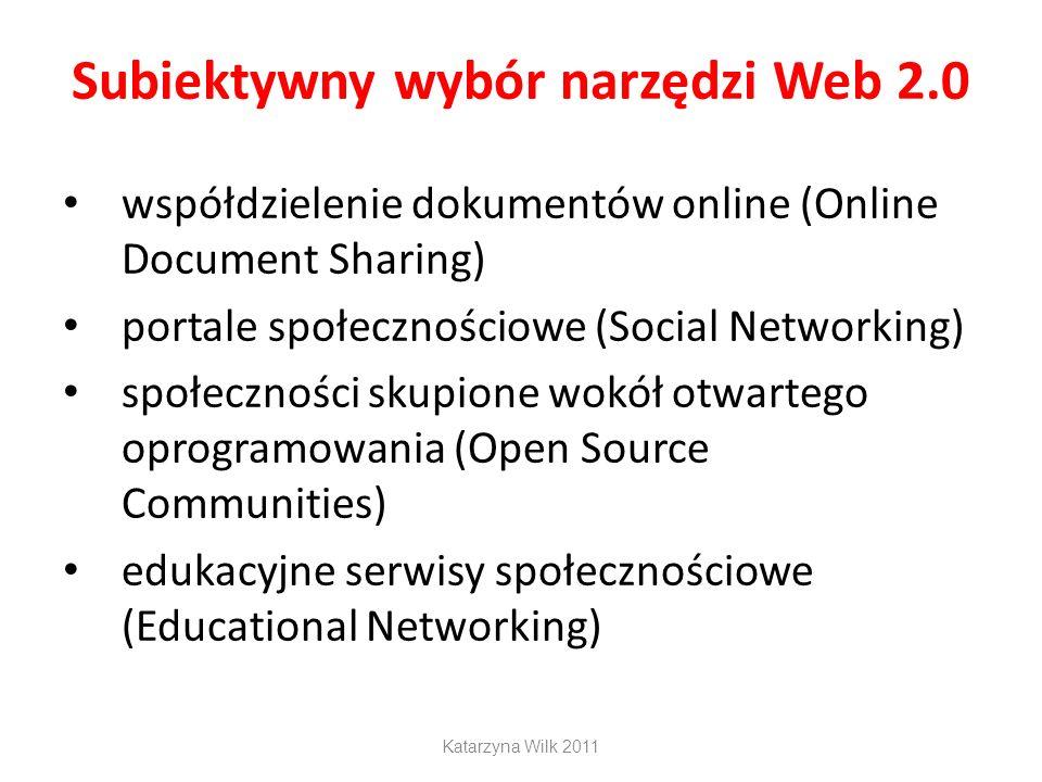 Subiektywny wybór narzędzi Web 2.0 współdzielenie dokumentów online (Online Document Sharing) portale społecznościowe (Social Networking) społeczności skupione wokół otwartego oprogramowania (Open Source Communities) edukacyjne serwisy społecznościowe (Educational Networking) Katarzyna Wilk 2011