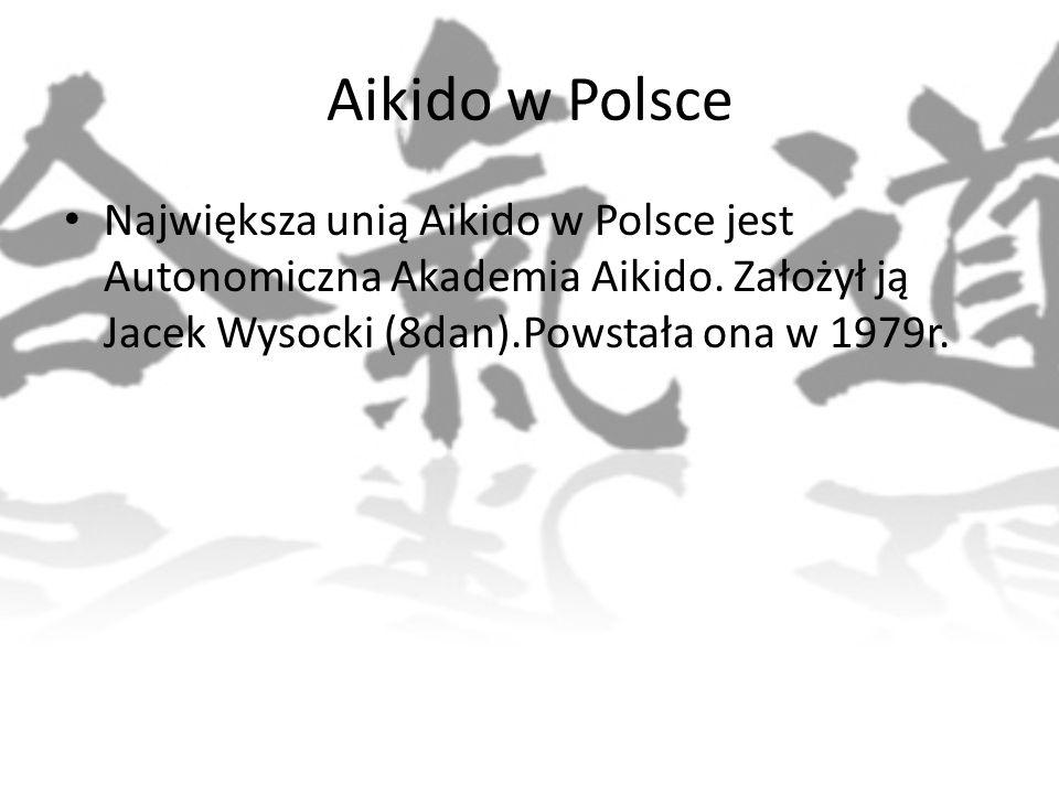 Aikido w Polsce Największa unią Aikido w Polsce jest Autonomiczna Akademia Aikido. Założył ją Jacek Wysocki (8dan).Powstała ona w 1979r.