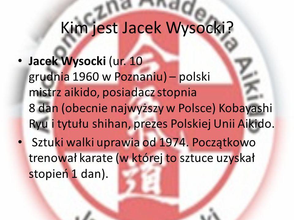 Kim jest Jacek Wysocki? Jacek Wysocki (ur. 10 grudnia 1960 w Poznaniu) – polski mistrz aikido, posiadacz stopnia 8 dan (obecnie najwyższy w Polsce) Ko