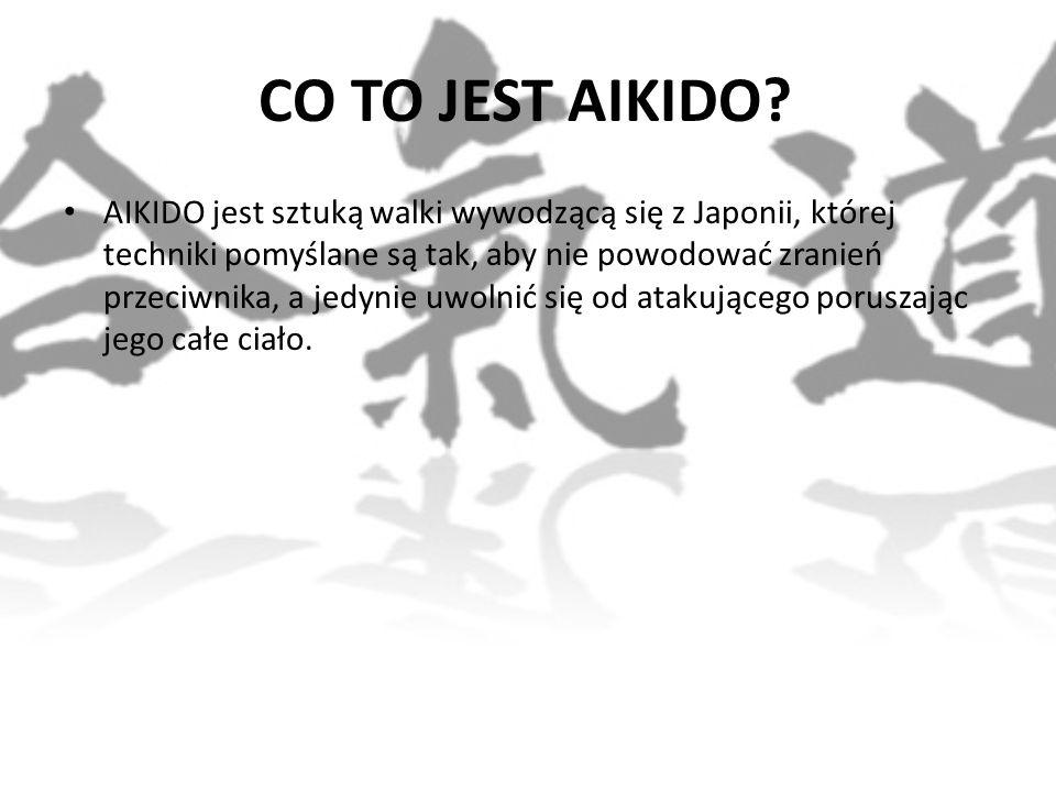 CO TO JEST AIKIDO? AIKIDO jest sztuką walki wywodzącą się z Japonii, której techniki pomyślane są tak, aby nie powodować zranień przeciwnika, a jedyni