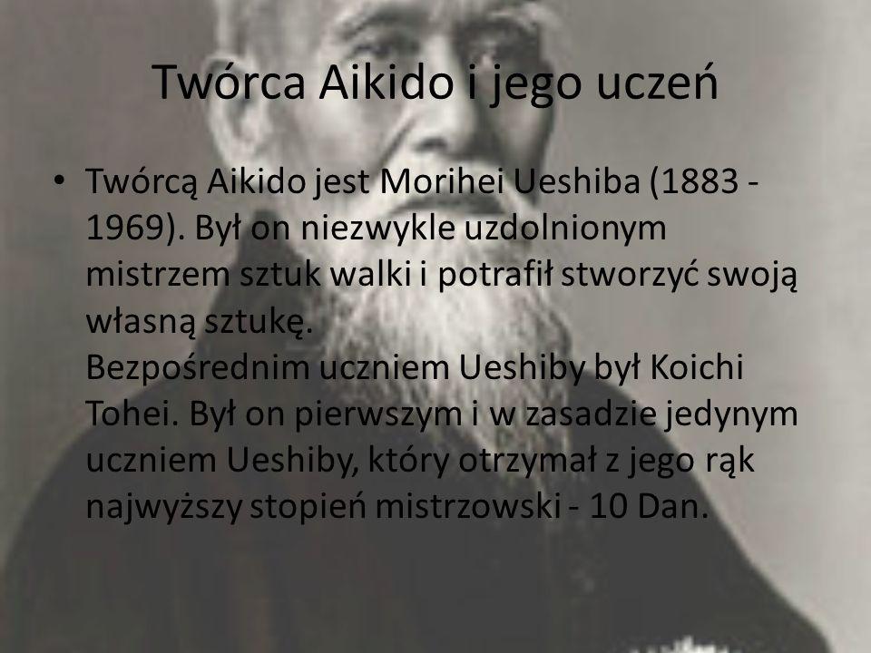 Twórca Aikido i jego uczeń Twórcą Aikido jest Morihei Ueshiba (1883 - 1969). Był on niezwykle uzdolnionym mistrzem sztuk walki i potrafił stworzyć swo