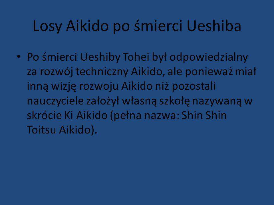 Losy Aikido po śmierci Ueshiba Po śmierci Ueshiby Tohei był odpowiedzialny za rozwój techniczny Aikido, ale ponieważ miał inną wizję rozwoju Aikido ni