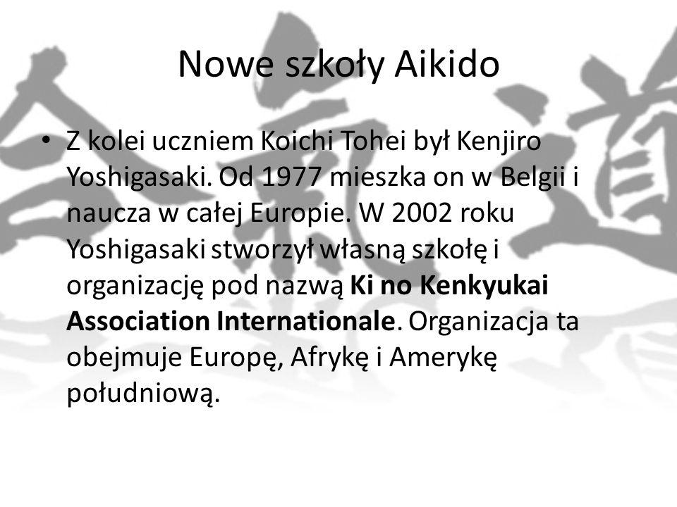 Nowe szkoły Aikido Z kolei uczniem Koichi Tohei był Kenjiro Yoshigasaki. Od 1977 mieszka on w Belgii i naucza w całej Europie. W 2002 roku Yoshigasaki