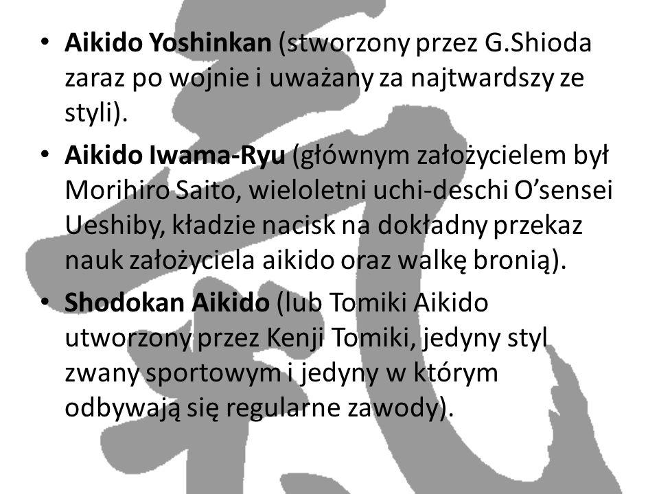 Aikido Yoshinkan (stworzony przez G.Shioda zaraz po wojnie i uważany za najtwardszy ze styli). Aikido Iwama-Ryu (głównym założycielem był Morihiro Sai