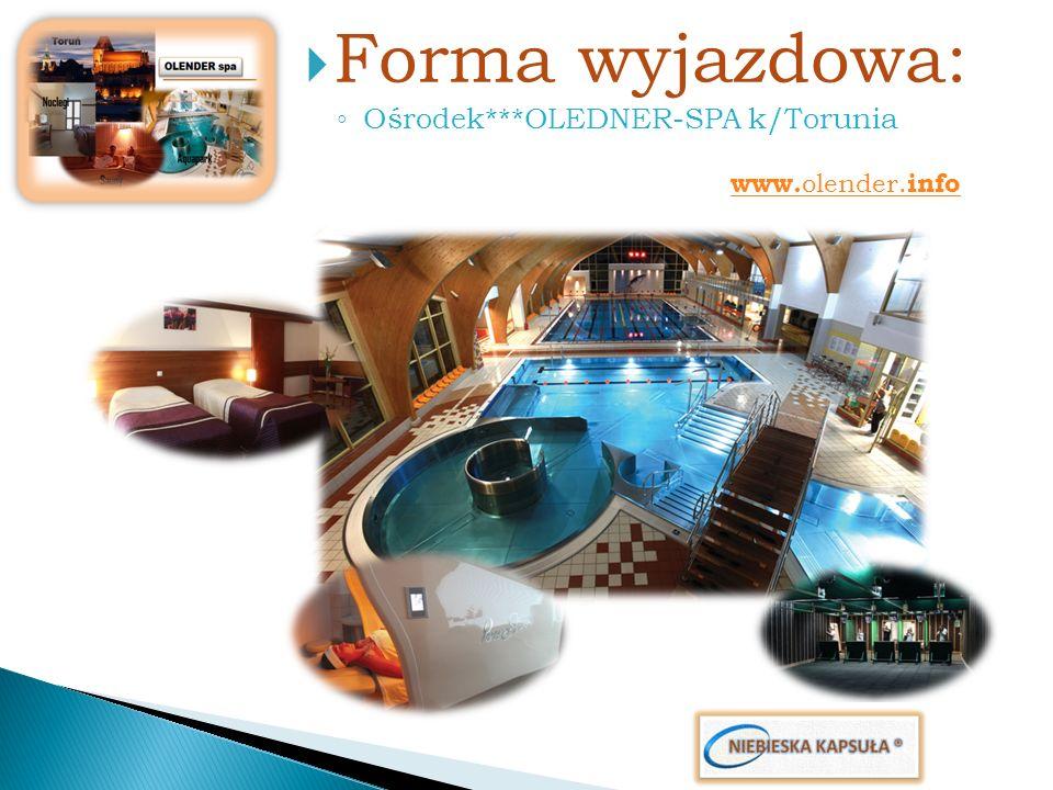 Forma wyjazdowa: Ośrodek***OLEDNER-SPA k/Torunia www. olender. info