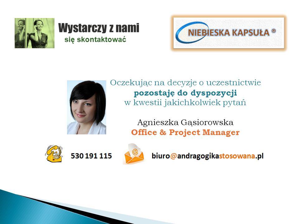 Wystarczy z nami się skontaktować Oczekując na decyzje o uczestnictwie pozostaję do dyspozycji w kwestii jakichkolwiek pytań Agnieszka Gąsiorowska Office & Project Manager