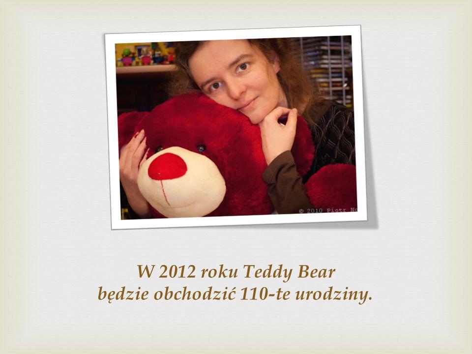 W 2012 roku Teddy Bear będzie obchodzić 110-te urodziny.