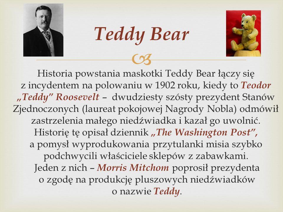 Historia powstania maskotki Teddy Bear łączy się z incydentem na polowaniu w 1902 roku, kiedy to Teodor Teddy Roosevelt – dwudziesty szósty prezydent