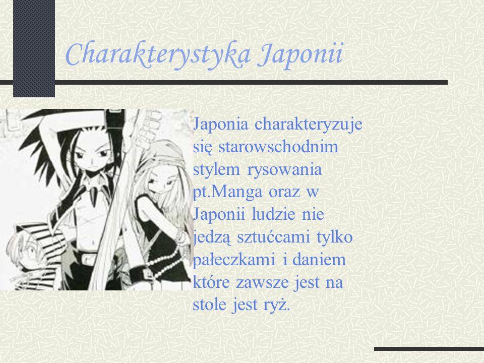 Charakterystyka Japonii Japonia charakteryzuje się starowschodnim stylem rysowania pt.Manga oraz w Japonii ludzie nie jedzą sztućcami tylko pałeczkami